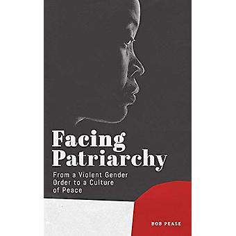 Facing Patriarchy - From a Violent Gender Order to a Culture of Peace
