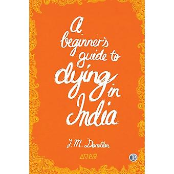 A Beginner Guide to Dying in India by Josh Donellan - 9781921479304 B