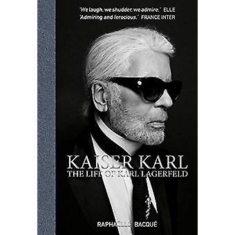 Kaiser Karl - The Life of Karl Lagerfeld by Raphaelle Bacque - 9781788