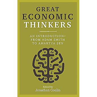 Great Economic Thinkers - An Introduction - from Adam Smith to Amartya