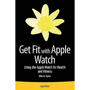 Get Fit with Apple Watch - Using the Apple Watch for Health and Fitnes