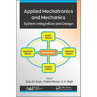 Applied Mechatronics and Mechanics by Edited by Satya Bir Singh & Edited by Prabhat Ranjan & Edited by A K Haghi