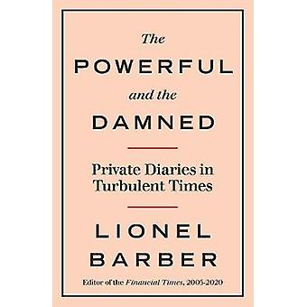 The Powerful and the Damned Private Diaries in Turbulent Times