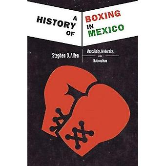 A History of Boxing in Mexico - Masculinity - Modernity - and National