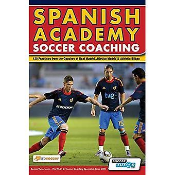 Spanish Academy Soccer Coaching - 120 Pratiques des entraîneurs du Real Madrid, de l'Atletico Madrid et de l'Athletic Bilbao