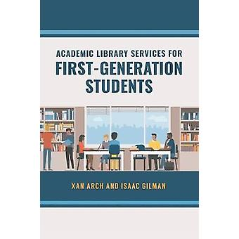 Academic Library Services for First-Generation Students by Xan Arch -