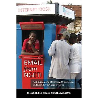 Email from Ngeti - An Ethnography of Sorcery Redemption and Friendship in Global Africa