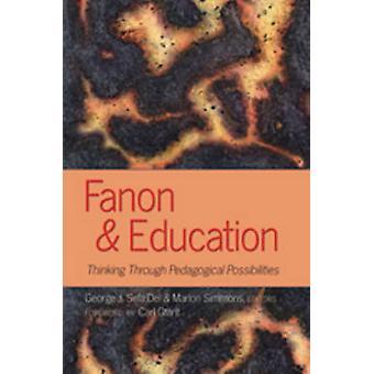 Fanon and Education - Thinking Through Pedagogical Possibilities by Ge