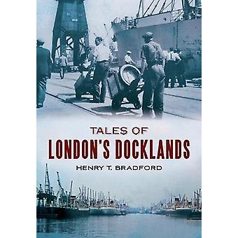 Tales of London's Docklands by Henry T. Bradford - 9781445601663 Book