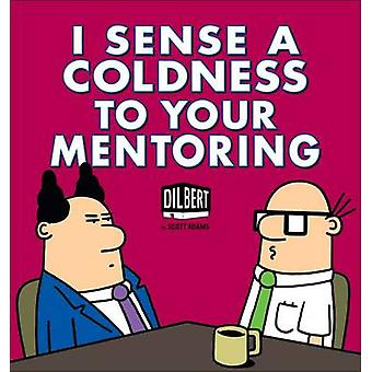 I Sense a Coldness to Your Mentoring - A Dilbert Book by Scott Adams -