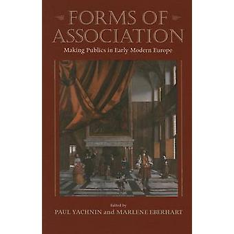 Forms of Association - Making Publics in Early Modern Europe by Paul Y