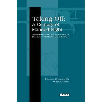 Taking off - A Century of Manned Flight by Jonathan Coopersmith - 9781