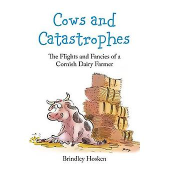 Cows and Catastrophes - The Flights and Fancies of a Cornish Dairy Far