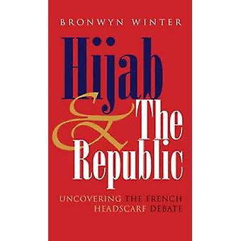 Hijab and the Republic - Uncovering the French Headscarf Debate by Bro
