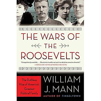 The Wars of the Roosevelts:�The Ruthless Rise of America's�Greatest Political Family