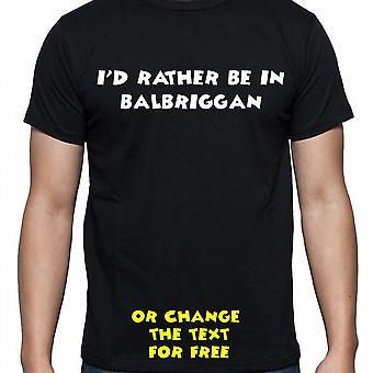 Ho avuto piuttosto essere In Balbriggan mano nera stampata T-shirt