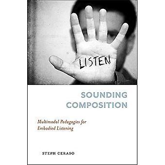 Klinkende samenstelling: Multimodale pedagogische methoden voor belichaamd luisteren (Pittsburgh serie in samenstelling, educatie en cultuur)