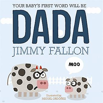 Premier mot de votre bébé sera Dada: livre de bord