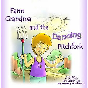 Farm Grandma and the Dancing Pitchfork by Brown & Ann & T.