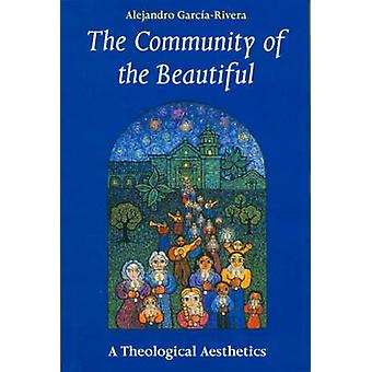 The Community of the Beautiful A Theological Aesthetics by GarciaRivera & Alejandro R.