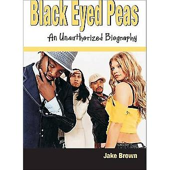 Black Eyed Peas  An Unauthorized Biography by Brown & Jake