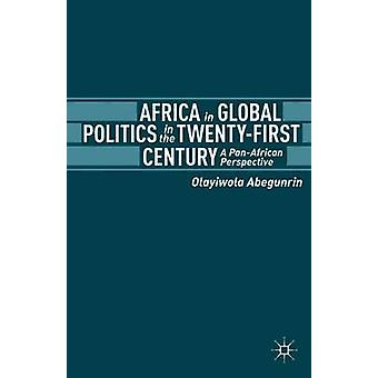 Africa in Global Politics in the TwentyFirst Century A PanAfrican Perspective by Abegunrin & Olayiwola