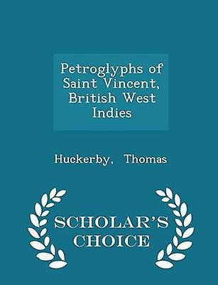 Petroglyphs of Saint Vincent British West Indies  Scholars Choice Edition by Thomas & Huckerby
