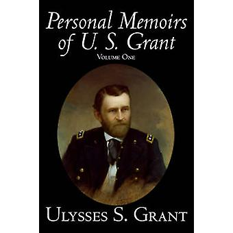 Personliga memoarer av U. S. Grant Volume One historia biografi av Grant & Ulysses S.