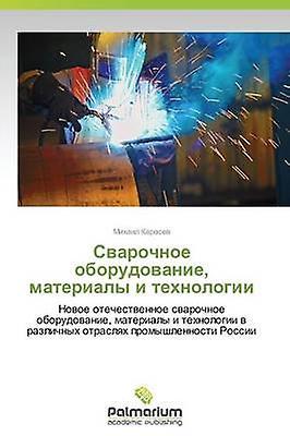 Svarochnoe Oborudovanie Materialy I Tekhnologii by Karasev Mikhail
