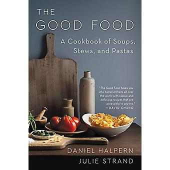 The Good Food - A Cookbook of Soups - Stews - and Pastas by The Good F