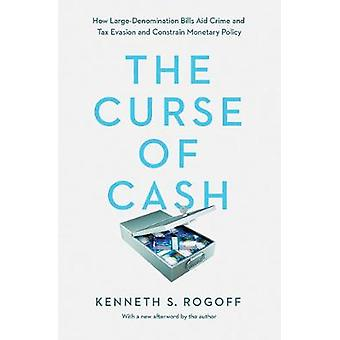 The Curse of Cash - How Large-Denomination Bills Aid Crime and Tax Eva