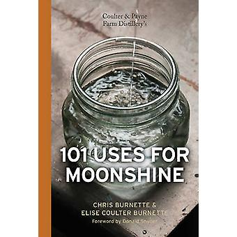 Coulter & Payne Farm Distillery's 101 Uses for Moonshine by Chris Bur