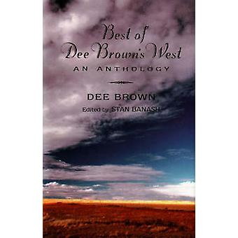 Best of Dee Brown's West - An Anthology by Dee Brown - Stan Banash - 9