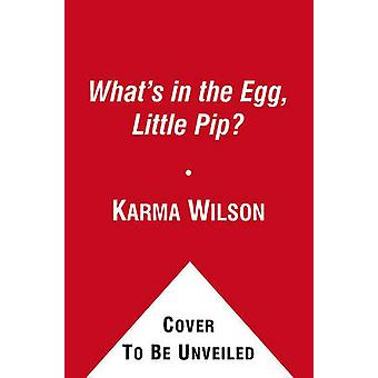 What's in the Egg - Little Pip? by Karma Wilson - Jane Chapman - 9781