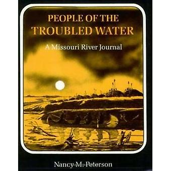People of the Troubled Water - Missouri River Journal by Nancy M. Pete