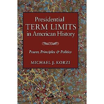 Presidential Term Limits in American History - Power - Principles - an