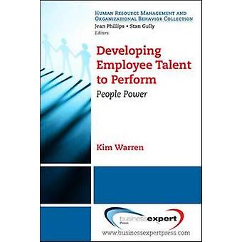 Developing Employee Talent to Perform People Power by Warren & Kim Cary