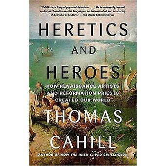 Heretics and Heroes - How Renaissance Artists and Reformation Priests