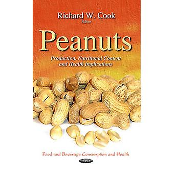 Peanuts  Production Nutritional Content amp Health Implications by Edited by Richard W Cook