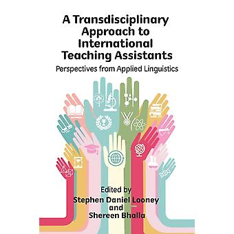 A Transdisciplinary Approach to International Teaching Assistants Perspectives from Applied Linguistics by Looney & Stephen Daniel