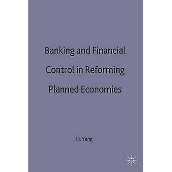 Banking  Financial Control in Reforming Planned Econimies by Haiqun Yang Research Fellow & Institute