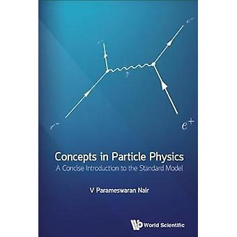 Concepts In Particle Physics A Concise Introduction To The by V Parameswaran Nair