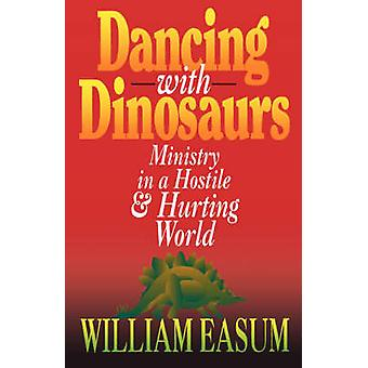 Dancing with Dinosaurs Ministry in a Hostile  Hurting World by Easum & William M.