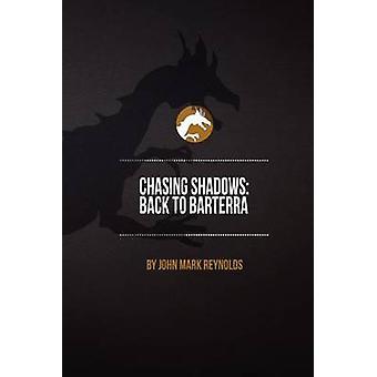 Chasing Shadows Back to Barterra by Reynolds & J. M. N.