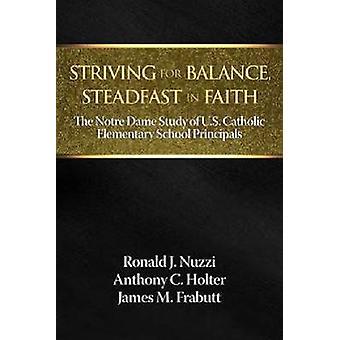 Streven naar evenwicht standvastig in geloof de Notre Dame studie van de Amerikaanse katholieke elementaire school principals door nuzzi & Ronald J.