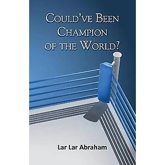 Couldve Been Champion of the World by Abraham & Lar Lar