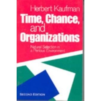 Time Chance and Organizations Natural Selection in a Perilous Environment by Kaufman & Herbert