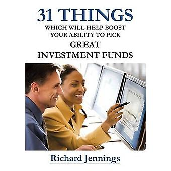 31 Things Which Will Help Boost Your Ability To Pick Great Investment Funds by Jennings & Richard