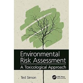 Environmental Risk Assessment  A Toxicological Approach by Simon & Ted