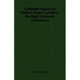 Collected Papers of Wallace Hume Carothers on High Polymeric Substances by Carothers & W. H.